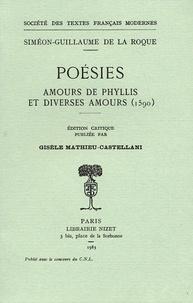 Siméon Guillaume de La Roque - Poésies - Amours de Phyllis et diverses amours (1590).