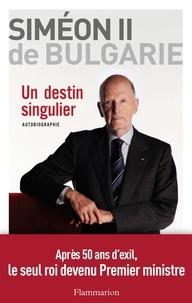 Siméon II de Bulgarie et Sébastien de Courtois - Un destin singulier - Autobiographie.