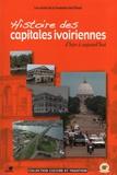 Siméon Kouakou Kouassi et Philippe Delanne - Histoire des capitales ivoiriennes d'hier à aujourd'hui - Assinie, Grand-Bassam, Bingerville, Abidjan, Yamoussoukro.