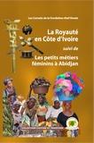 Siméon Kouakou Kouassi et Philippe Delanne - La Royauté en Côte d'Ivoire suivi de Les petits métiers féminins à Abidjan.