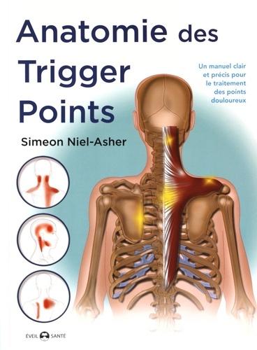 Simeon Niel-Asher - Anatomie des trigger points - Méthode complète pour le traitement des points douloureux.