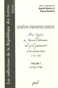 Siméon-Prosper Hardy - Mes Loisirs, ou Journal d'événemens tels qu'ils parviennent à ma connoissance (1753-1789) - Volume 1 (1753-1770).
