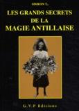 Siméon T - Les grands secrets de la magie antillaise.