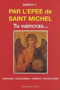 Siméon T - Par l'épée de Saint Michel - Tu vaincras....