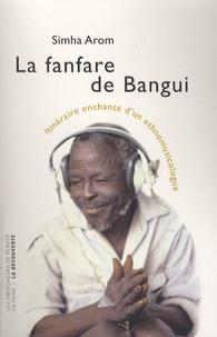 Simha Arom - La fanfare de Bangui - Itinéraire enchanté d'un ethnomusicologue.