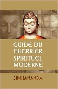 Ebooks Android téléchargement gratuit Guide du guerrier spirituel moderne par Simhananda (French Edition)