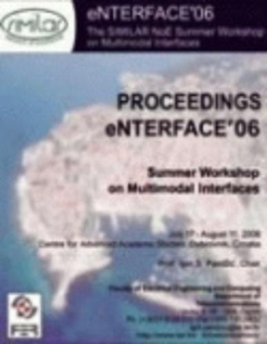 Proceedings eNTERFACE 2006. Summer Workshop on Multimodal Interfaces