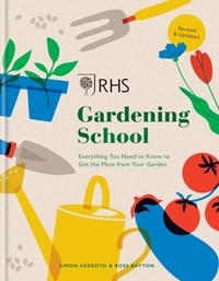 Simon Akeroyd et Dr Ross Bayton - RHS Gardening School - Everything You Need to Know to Get the Most from Your Garden.