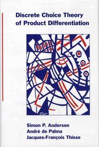 Simon Anderson et André de Palma - Discrete Choice Theory of Product Differentiation.