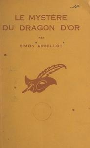 Simon Arbellot et Albert Pigasse - Le mystère du dragon d'or.