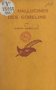 Simon Arbellot et Albert Pigasse - Les hallucinés des Gobelins.