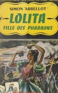 Simon Arbellot et Robert Gaillard - Lolita - Fille des pharaons.