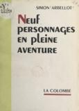 Simon Arbellot - Neuf personnages en pleine aventure.