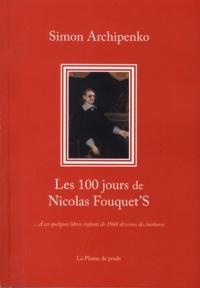 Simon Archipenko - Les 100 jours de Nicolas Fouquet'S.