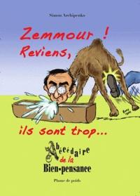 Simon Archipenko - Zemmour reviens, ils sont trop..! - Abécédaire de la bien-pensance.