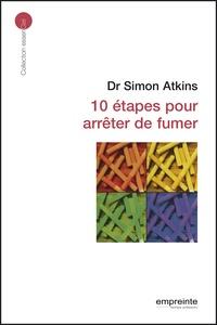 Simon Atkins - 10 étapes pour arrêter de fumer.
