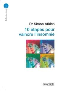 Simon Atkins - 10 étapes pour vaincre l'insomnie.