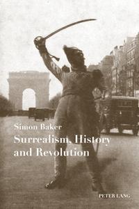 Simon Baker - Surrealism, History and Revolution.