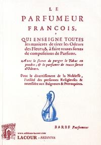 Simon Barbe - Le parfumeur françois, qui enseigne toutes les manières de tirer les odeurs des fleurs & à faire toutes sortes de compositions de parfums.