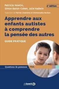 Simon Baron-Cohen et Patricia Howlin - Apprendre aux enfants autistes à comprendre la pensée des autres - Guide pratique.