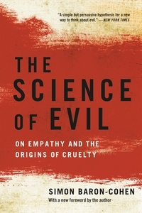 Simon Baron-Cohen - The Science of Evil - On Empathy and the Origins of Cruelty.
