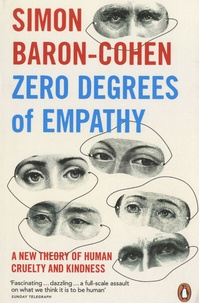Simon Baron-Cohen - Zero Degrees of Empathy - A New Theory of Human Cruelty and Kindness.