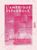 Simon-Barthélemy-Joseph Noël d Morinière - L'Amérique espagnole - Ou Lettres civiques à M. de Pradt.