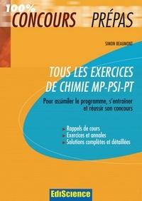 Simon Beaumont - Tous les exercices de Chimie MP-PSI-PT - Pour assimiler le programme, s'entraîner et réussir son concours.