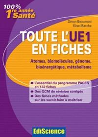 Simon Beaumont et Elise Marche - Toute l'UE1 en fiches - Atomes, biomolécules, génome, bioénergétique, métabolisme.