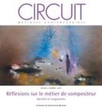 Simon Bertrand et Maxime McKinley - Circuit  : Circuit. Vol. 27 No. 1,  2017 - Réflexions sur le métier de compositeur.