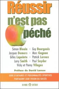 Simon Blouin et Guy Bourgeois - Réussir n'est pas péché - Gens d'affaires et personnalités sportives partagent leur vision du succès.