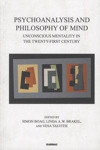 Simon Boag et Linda A. W. Brakel - Psychoanalysis and Philosophy of Mind - Unconscious Mentality in the Twenty-first Century.