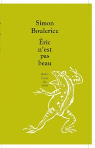 Simon Boulerice - Eric n'est pas beau.