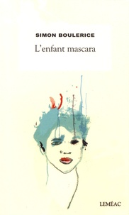 Simon Boulerice - L'enfant mascara.