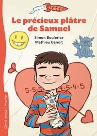 Simon Boulerice et Mathieu Benoit - Le précieux plâtre de Samuel.