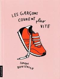 Simon Boulerice - Les garçons courent plus vite.