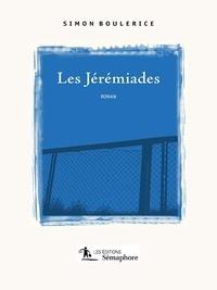 Simon Boulerice - Les jérémiades.