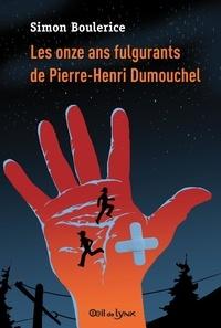 Simon Boulerice - Les onze ans fulgurants de Pierre-Henri Dumouchel.
