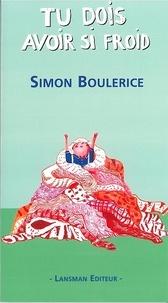Simon Boulerice - Tu dois avoir si froid.