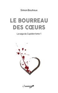 Simon Boutreux - La saga du Cupidon Tome 1 : Le bourreau des coeurs.