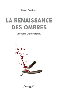 Simon Boutreux - La saga du Cupidon Tome 2 : La renaissance des ombres.