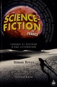Simon Bréan - La Science-Fiction en France - Théorie et histoire d'une littérature.