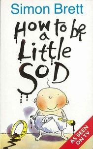 Simon Brett - How To Be A Little Sod.