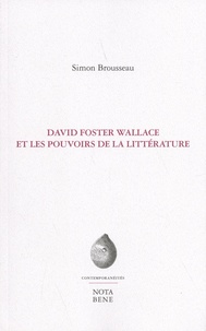 Simon Brousseau - David Foster Wallace et les pouvoirs de la littérature.