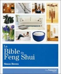 Simon Brown - La Bible du Feng Shui - Un guide détaillé pour améliorer votre maison, votre santé, vos finances et votre vie.