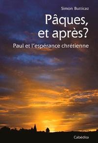 Simon Butticaz - Pâques, et après ? - Paul et l'espérance chrétienne.