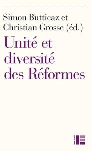 Simon Butticaz et Christian Grosse - Unité et diversité des Réformes - Du XVIe siècle à nos jours.