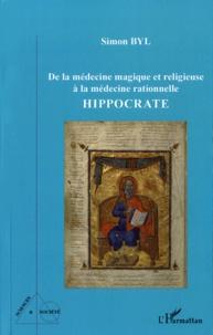 Simon Byl - Hippocrate - De la médecine magique et religieuse à la médecine relationnelle.
