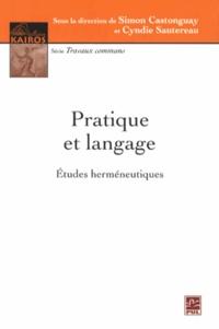 Simon Castonguay et Cyndie Sautereau - Pratique et langage - Etudes herméneutiques.