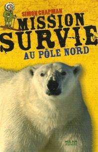 Simon Chapman et Nicolas Hubesch - Mission Survie au Pôle Nord.